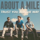 About A Mile - Trust You All The Way