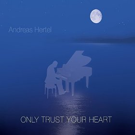 Andreas Hertel - Only Trust Your Heart