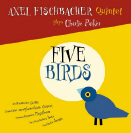Axel Fischbacher Quintet - Five Birds