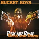 Bucket Boys - Dusk And Dawn