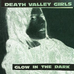Death Valley Girls - Glow In The Dark