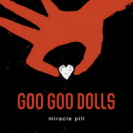 Goo Goo Dolls - Miracle Pill