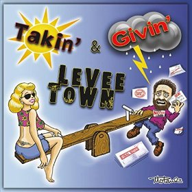 Levee Town - Takin And Givin