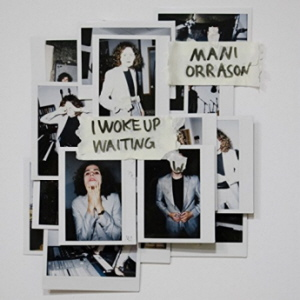 Mani Orrason - I Woke Up Waiting