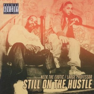 Neek The Exotic + Large Professor - Still On The Hustle