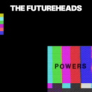 The Futerheads - Powers