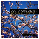 Your Favorite Enemies - Illness And Migration Deluxe